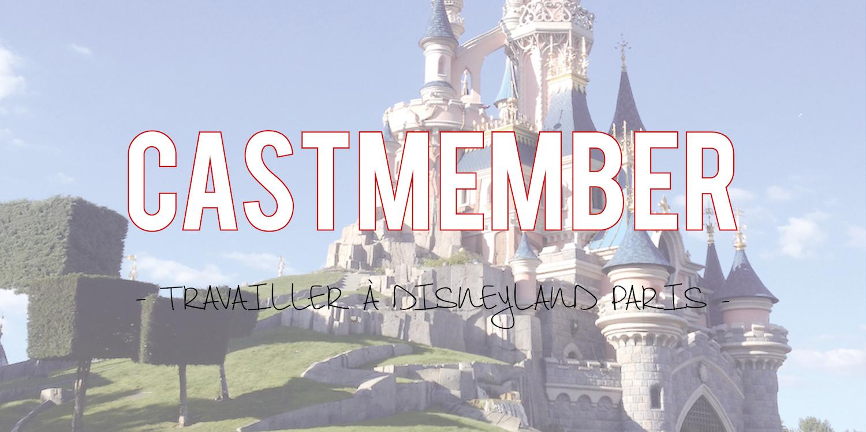 Castmember | Travailler à Disneyland Paris ✨ (été 2015)