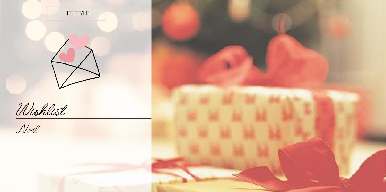 [LIFESTYLE] – Wishlist : Ma longue liste pour le Père Noël !
