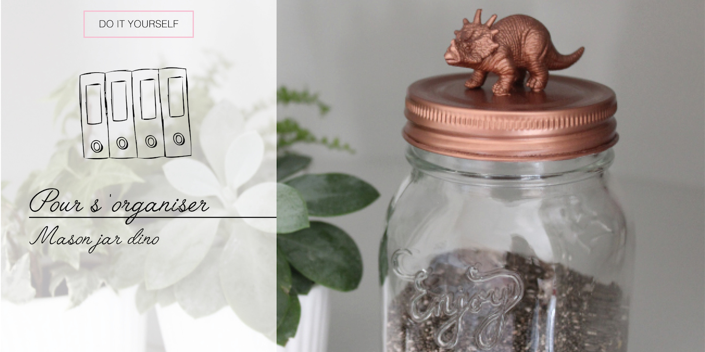 [DIY] – Pour s'organiser : Mason jar dinosaure !