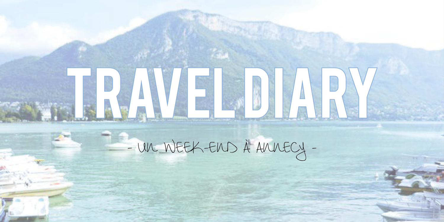 Travel Diary | Un week-end à Annecy !