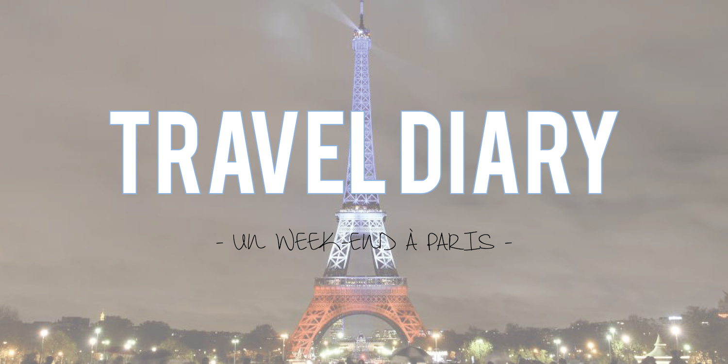Travel Diary | Un week-end à Paris !