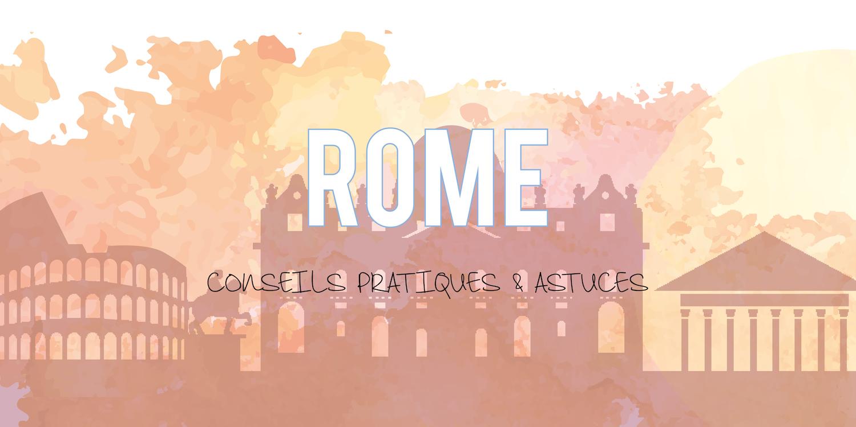 Rome | Conseils pratiques & astuces