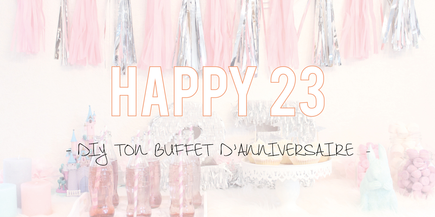 Happy 23 | DIY ton buffet d'anniversaire 🎁