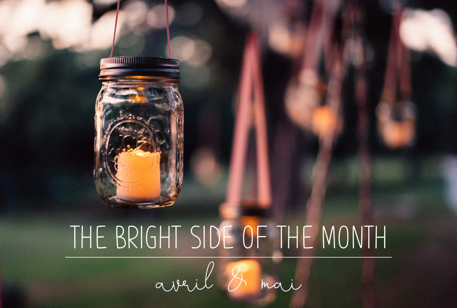The Bright Side of the month – AVRIL & MAI 2018